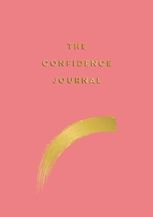 The Confidence Journal : Tips and Exercises to Help You Overcome Self-Doubt, Paperback / softback Book