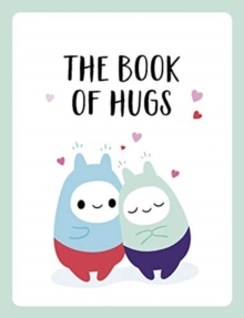 The Book of Hugs : The Perfect Gift for Cuddle Lovers, Hardback Book