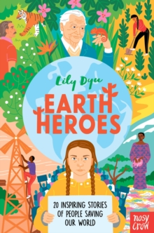 Earth Heroes : Twenty Inspiring Stories of People Saving Our World, Hardback Book