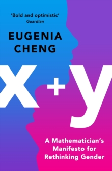 x+y : A Mathematician's Manifesto for Rethinking Gender, Paperback / softback Book