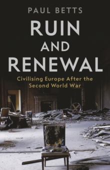 Ruin and Renewal : Civilising Europe After the Second World War, Hardback Book