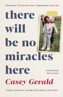 There Will Be No Miracles Here : A memoir from the dark side of the American Dream, Paperback / softback Book