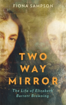 Two-Way Mirror : The Life of Elizabeth Barrett Browning, Hardback Book
