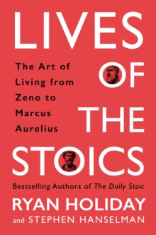 Lives of the Stoics : The Art of Living from Zeno to Marcus Aurelius