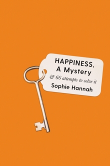 Happiness, a Mystery : And 66 Attempts to Solve It