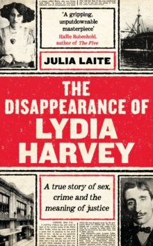 The Disappearance of Lydia Harvey : A Guardian Book of the Week: A true story of sex, crime and the meaning of justice, Hardback Book