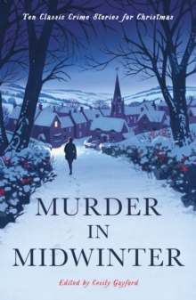Murder in Midwinter : Ten Classic Crime Stories for Christmas