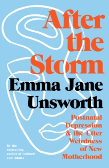After the Storm : Postnatal Depression and the Utter Weirdness of New Motherhood, Hardback Book