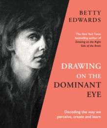Drawing on the Dominant Eye : Decoding the way we perceive, create and learn, Hardback Book