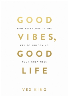 Good Vibes, Good Life : How Self-Love Is the Key to Unlocking Your Greatness: THE #1 SUNDAY TIMES BESTSELLER