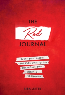 The Red Journal : Track Your Period, Sync with Your Cycle, and Unlock Your Monthly Superpowers, Paperback / softback Book