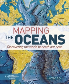 Mapping the Oceans : Discovering the World Beneath Our Seas, Hardback Book