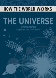 How the World Works: The Universe : From the Big Bang to the present day... and beyond