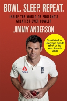 Bowl. Sleep. Repeat. : Inside the World of England's Greatest-Ever Bowler, Hardback Book