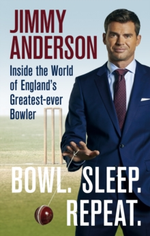 Bowl. Sleep. Repeat. : Inside the World of England's Greatest-Ever Bowler, EPUB eBook