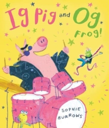 Ig Pig and Og Frog!, Paperback / softback Book