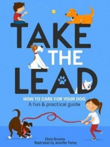 Take the Lead : How to Care for Your Dog - A Fun & Practical Guide, Paperback / softback Book