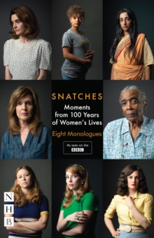 Snatches: Moments from 100 Years of Women's Lives (NHB Modern Plays) : Eight Monologues
