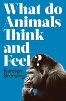 What Do Animals Think and Feel?, Hardback Book