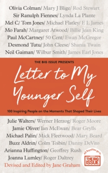 Letter To My Younger Self : The Big Issue Presents... 100 Inspiring People on the Moments That Shaped Their Lives