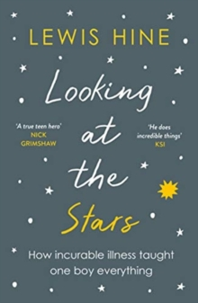 Looking at the Stars : How incurable illness taught one boy everything, Paperback / softback Book
