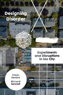 Designing Disorder : Experiments and Disruptions in the City