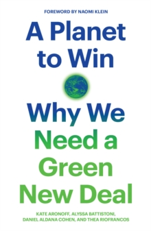 A Planet to Win : Why We Need a Green New Deal, Paperback / softback Book
