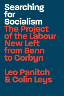 Searching for Socialism : The Project of the Labour New Left from Benn to Corbyn, Paperback / softback Book
