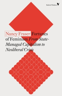 Fortunes of Feminism : From State-Managed Capitalism to Neoliberal Crisis, Paperback / softback Book