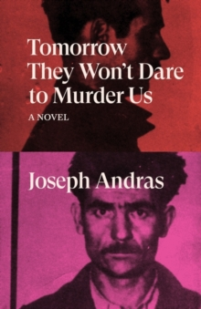 Tomorrow They Won't Dare to Murder Us : A Novel, Paperback / softback Book