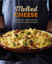 Melted Cheese : Gloriously Gooey Recipes, from Fondue to Grilled Cheese & Pasta Bake to Potato Gratin, Hardback Book