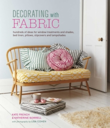 Decorating with Fabric : Hundreds of Ideas for Window Treatments, Bed Linens, Pillows, Slipcovers and Lampshades, Hardback Book