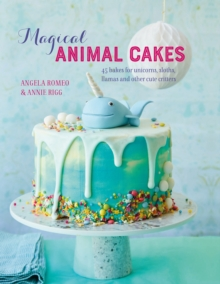Magical Animal Cakes : 45 Bakes for Unicorns, Sloths, Llamas and Other Cute Critters