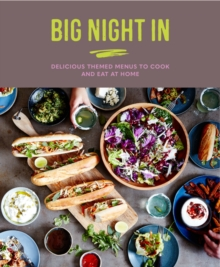 Big Night In : Delicious Themed Menus to Cook & Eat at Home, Hardback Book