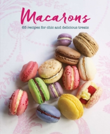 Macarons : 65 Recipes for Chic and Delicious Treats, Hardback Book