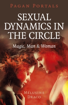 Pagan Portals - Sexual Dynamics in the Circle : Magic, Man & Woman