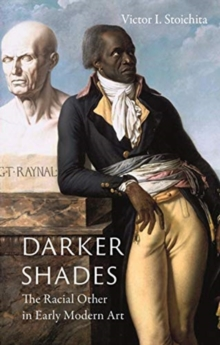 Darker Shades : The Racial Other in Early Modern Art, Hardback Book