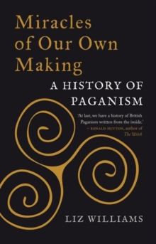 Miracles of Our Own Making : A History of Paganism, Hardback Book