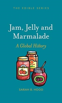 Jam, Jelly and Marmalade : A Global History