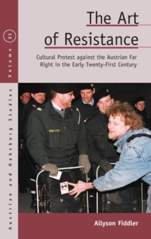 The Art of Resistance : Cultural Protest against the Austrian Far Right in the Early Twenty-First Century, Hardback Book