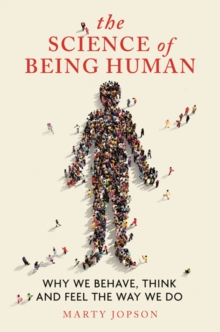 The Science of Being Human : Why We Behave, Think and Feel the Way We Do, Hardback Book