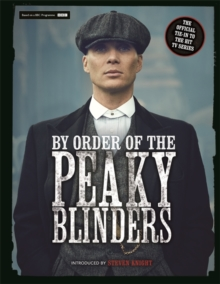 By Order of the Peaky Blinders : The Official Companion to the Hit TV Series, Hardback Book