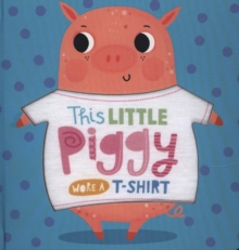 This Little Piggy Wore A T-Shirt, Board book Book