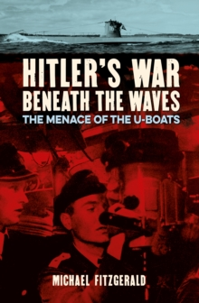 Hitler's War Beneath the Waves : The menace of the U-Boats, Paperback / softback Book