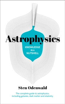Knowledge in a Nutshell: Astrophysics : The complete guide to astrophysics, including galaxies, dark matter and relativity, Paperback / softback Book