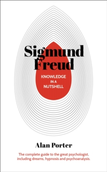 Knowledge in a Nutshell: Sigmund Freud : The complete guide to the great psychologist, including dreams, hypnosis and psychoanalysis, Paperback / softback Book