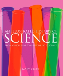 An Illustrated History of Science : From Agriculture to Artificial Intelligence, Hardback Book