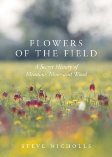 Flowers of the Field : Meadow, Moor and Woodland, Hardback Book