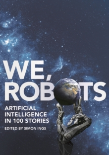 We, Robots : Artificial Intelligence in 100 Stories, Hardback Book