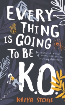 Everything Is Going to Be K.O. : An illustrated memoir of living with specific learning difficulties, Hardback Book